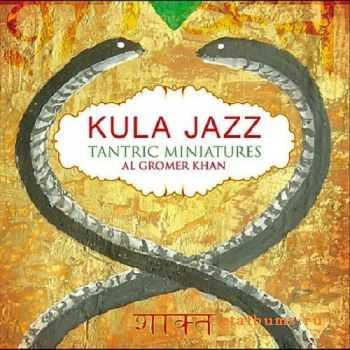 Al Gromer Khan - Kula Jazz - Tantric Miniatures (2012)