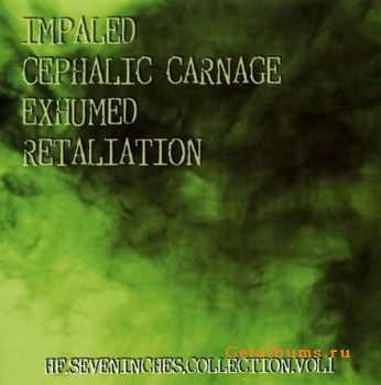 Impaled & Cephalic Carnage & Exhumed & Retaliation - HF.SevenInches.Collection.Vol1 (2011)