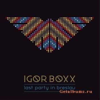 Igor Boxx - Last Party In Breslau (2012)