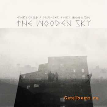 The Wooden Sky - Every Child a Daughter, Every Moon a Sun (2012)