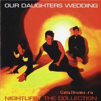 Our Daughters Wedding - Nightlife: The Collection (Reissue) (2006)