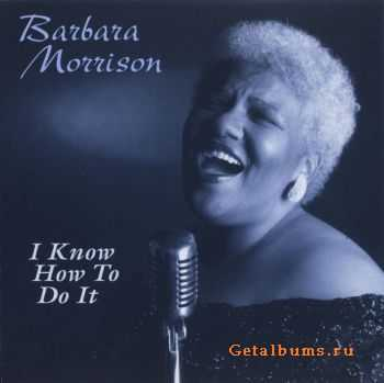 Barbara Morrison - I Know How To Do It (1998)