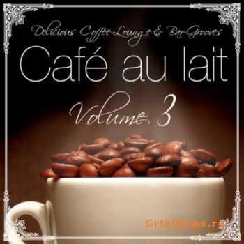 VA - Cafe Au Lait: Vol 3 (Delicious Coffee Lounge & Bar Grooves) (2011)