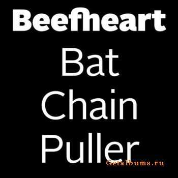 Captain Beefheart & His Magic Band - Bat Chain Puller (2012)
