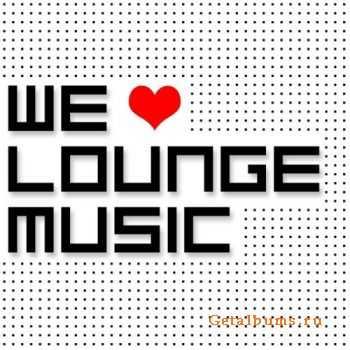 VA - We Love Lounge Music (2012)