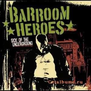 Barroom Heroes - Sick Of The Underground (2012)