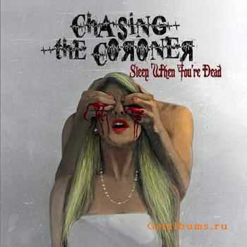 Chasing The Coroner - Sleep When You're Dead (2012)