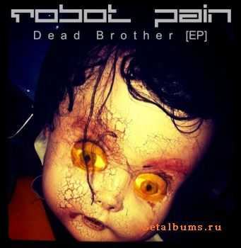 Robot Pain - Dead Brother (EP) (2011)