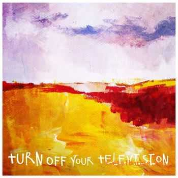 Turn Off Your Television - Turn Off Your Television (2012)