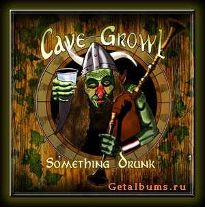 Cave Growl  -  Something Drunk  (2011)