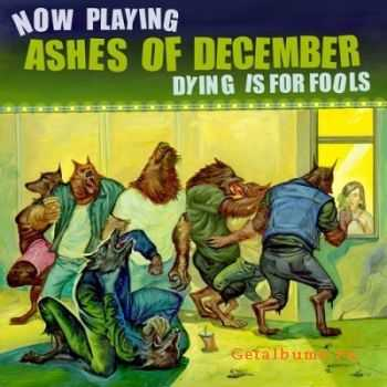 Ashes Of December - Dying Is For Fools (2012)