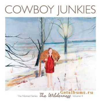 Cowboy Junkies - The Wilderness (The Nomad Series Vol. 4) (2012)