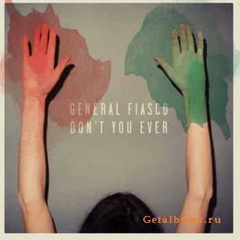 General Fiasco - Don't You Ever [EP] (2012)