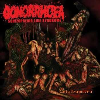 Gonorrhoea - Scyzopherenia Like A Syndrome (2006 (Reissued 2011))