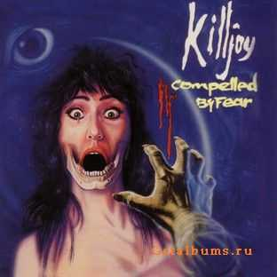 Killjoy - Compelled By Fear (1990)