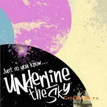 Underline The Sky - Just So You Know... [EP] (2012)