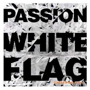 Passion - White Flag [Deluxe Edition] (2012)