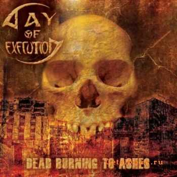 Day of Execution - Dead Burning to Ashes (2012)