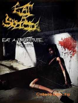 Eat A Suicide - Eat A Prostitute (2011)