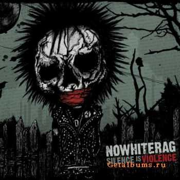 Nowhiterag - Silence is violence (2011)