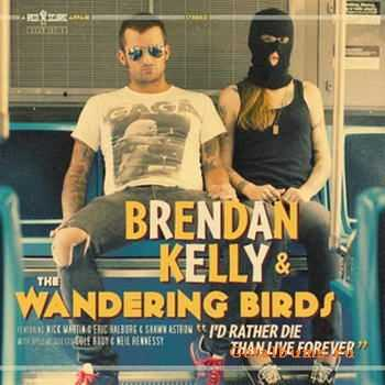 Brendan Kelly And The Wandering Birds - I'd Rather Die Than Live Forever (2012)