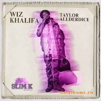 Wiz Khalifa – Taylor Allderdice (Chopped & Screwed) (2012)