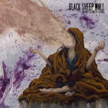 Black Sheep Wall - No Matter Where It Ends (2012)