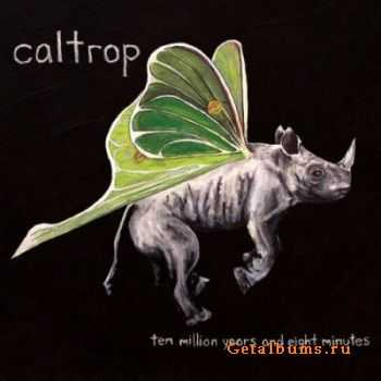 Caltrop - Ten Million Years and Eight Minutes (2012)