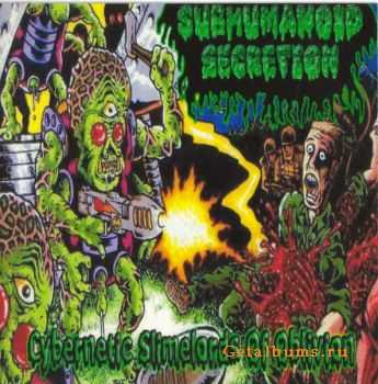 Subhumanoid Secretion - Cybernetic Slimelords Of Oblivion (2007)