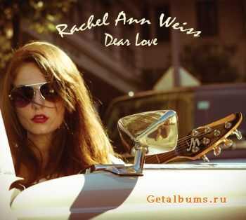 Rachel Ann Weiss - Dear Love (2012)