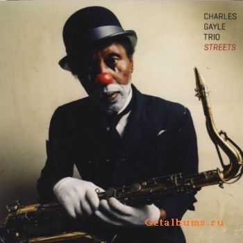 Charles Gayle Trio - Streets (2012)