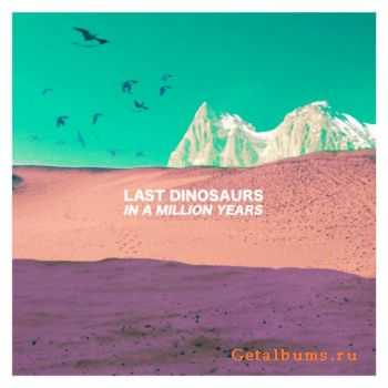 Last Dinosaurs - In a Million Years (2012)