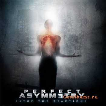 Perfect Asymmetry - Stop The Reaction (2012)