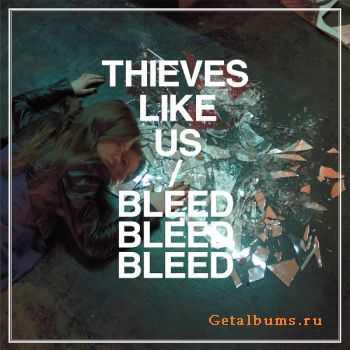 Thieves Like Us - Bleed Bleed Bleed (2012)