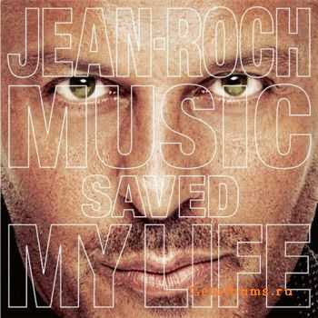 Jean-Roch � Music Saved My Life (2012)