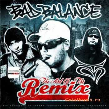 Bad Balance - The Art Of The Remix (Неполный релиз) (2012)