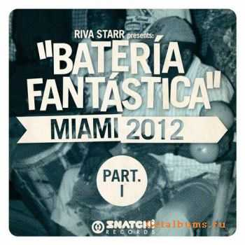 VA - Riva Starr Presents: Bateria Fantastica – Miami 2012 Part 1 (2011)