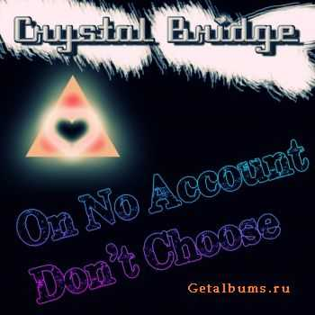 Crystal Bridge - On No Account Don't Choose (2012)