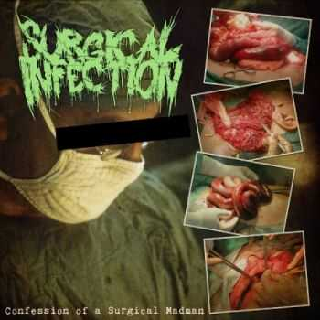 Surgical Infection - Confession Of A Surgical Madman (2011)