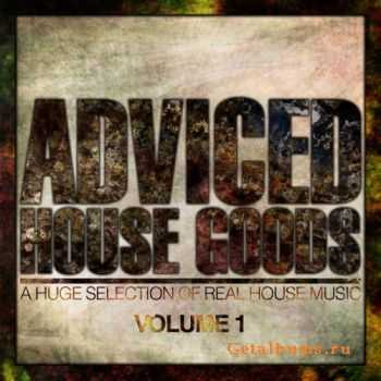 VA - Adviced House Goods Vol 1 (A Huge Selection Of Real House Music) (2012)