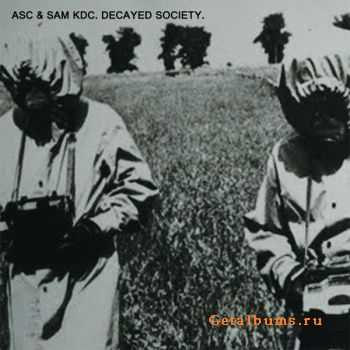 ASC & Sam KDC - Decayed Society (2012)