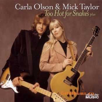 Carla Olson & Mick Taylor - Too Hot For Snakes Plus (2008)