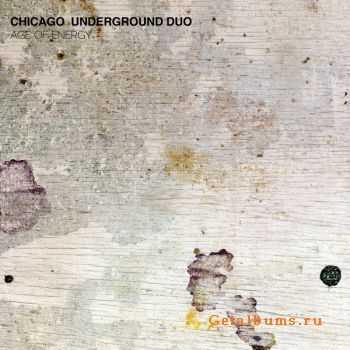 Chicago Underground Duo - Age of Energy (2012)