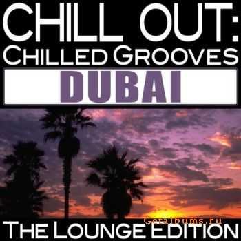 VA - Chill Out Chilled Grooves Dubai (The Lounge Edition) (2011)