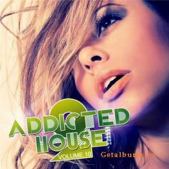 VA - Addicted 2 House Volume 10 (2012)