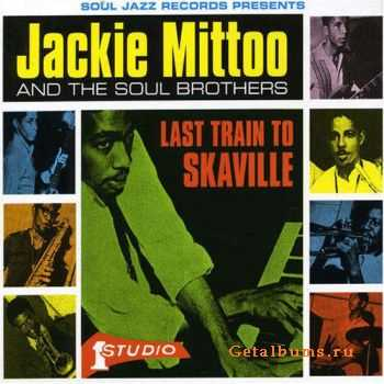 Jackie Mitto & The Soul Brothers - Last Train To Skaville (2004)