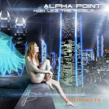 Alpha Point - High Like The Angels (2012)