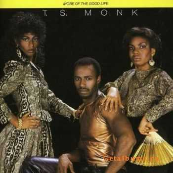 T.S. Monk - More Of The Good Life (1981)