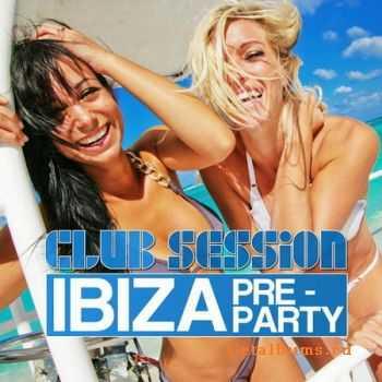 VA - Club Session Ibiza Pre-Party (2012)
