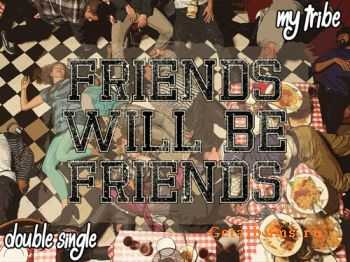 Friends Will Be Friends - My Tribe (Single) (2012)